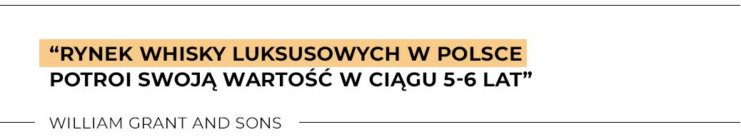 """""""Rynek whisky luksusowych w Polsce potroi swoją wartość w ciągu 5-6 lat"""" William Grant and Sons"""